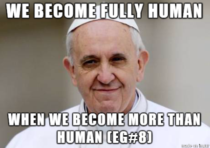 We become fully  human when we become more than human